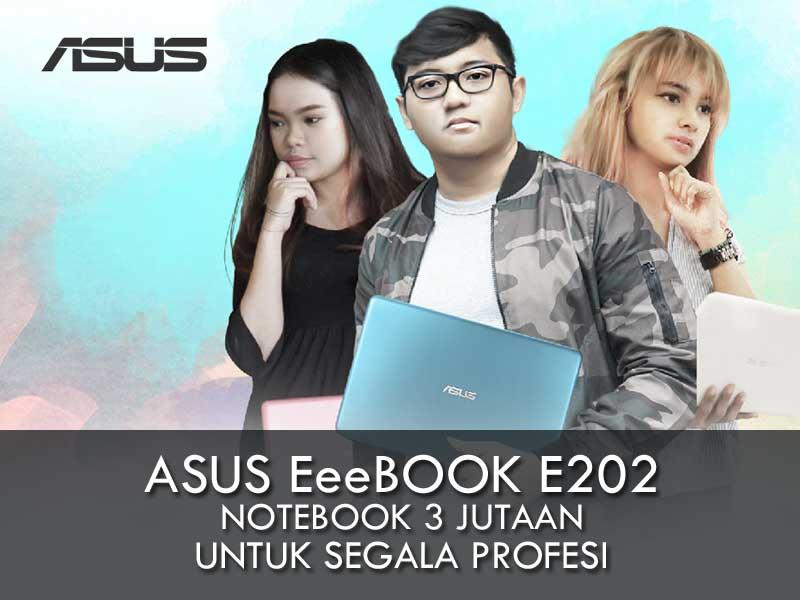 Asus Eeebook E202, Notebook 3 Jutaan Segala Profesi